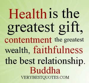 Buddha-Quotes-Health-is-the-greatest-gift-contentment-the-greatest-wealth-faithfulness-the-best-relationship.